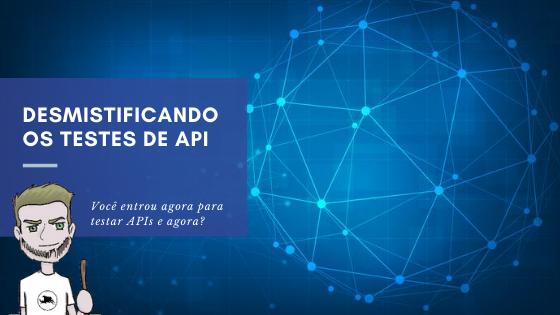 Desmistificando os testes de API